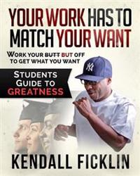 Your Work Has to Match Your Want: Students Guide to Greatness