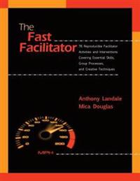 The Fast Facilitator: 76 Reproducible Facilitator Activities and Interventions Covering Essential Skills, Group Processes, and Creative Tech
