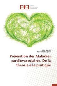 Prevention Des Maladies Cardiovasculaires. de La Theorie a la Pratique