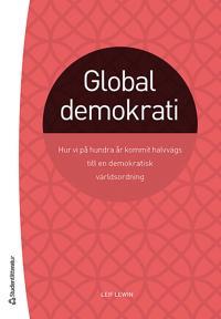 Global demokrati : hur vi på hundra år kommit halvvägs till en demokratisk världsordning