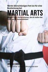 Werde Uberschussiges Fett Los Fur Eine Bestleistung Bei Martial Arts: Gerichte Zum Fettverbrennen, Die Dir Helfen Das Beste Aus Dir Herauszuholen!