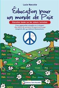 Education Pour Un Monde de Paix: Education Basee Sur Les Valeurs Humaines
