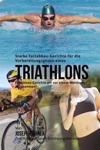 Starke Fettabbau-Gerichte Fur Die Vorbereitungsphase Eines Triathlons: Fettabbau-Gerichte Um VOR Einem Wettkampf Abzunehmen!