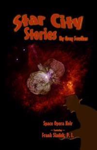 Star City Stories: Space Opera Noir Featuring Frank Sladek, P.I.