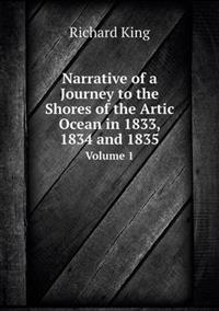 Narrative of a Journey to the Shores of the Artic Ocean in 1833, 1834 and 1835 Volume 1
