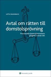 Avtal om rätten till domstolsprövning : processuella överenskommelsers giltighet i svensk rätt