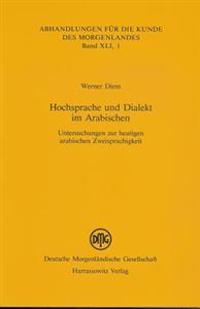 Hochsprache Und Dialekt Im Arabischen: Untersuchungen Zur Heutigen Arabischen Zweisprachigkeit