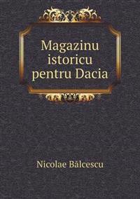 Magazinu Istoricu Pentru Dacia