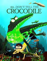 Shh...Don't Tell the Crocodile