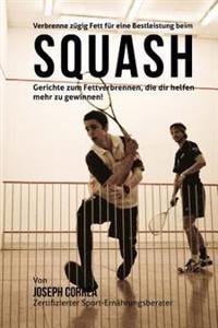 Verbrenne Zugig Fett Fur Eine Bestleistung Beim Squash: Gerichte Zum Fettverbrennen, Die Dir Helfen Mehr Zu Gewinnen!