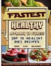 Fastest Healthy Approach to Fitness: Top 15 Healthy Diet Recipes