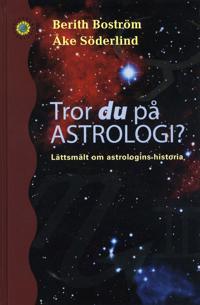 Tror du på astrologi? : lättsmält om astrologins historia