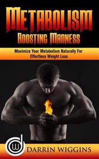 Metabolism Boosting: Madness - Maximize Your Metabolism Natrually for Effortless Weight Loss