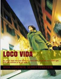 Loco Vida: So, You'll Read This and Think I'm Crazy! Well, Could Be, But I Didn't Get This Way Without a Lot of Help!