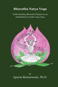Bharatha Natya Yoga: Understanding Bharatha Natyam as an Embodiment of Ashta Anga Yoga
