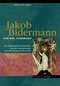 Jakob Bidermann Und Sein 'Cenodoxus': Der Bedeutendste Dramatiker Aus Dem Jesuitenorden Und Sein Erfolgreichstes Stuck