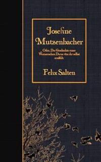 Josefine Mutzenbacher: Oder, Die Geschichte Einer Wienerischen Dirne Von Ihr Selbst Erzahlt