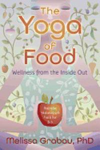 The Yoga of Food: Wellness from the Inside Out: Healing the Relationship with Food & Your Body