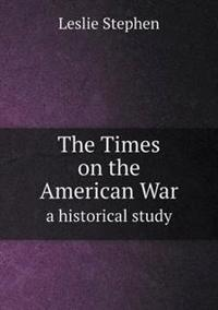 The Times on the American War a Historical Study