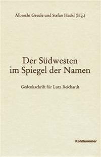 Der Sudwesten Im Spiegel Der Namen - Gedenkschrift Fur Lutz Reichardt