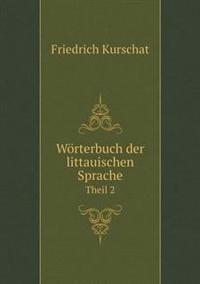Worterbuch Der Littauischen Sprache Theil 2