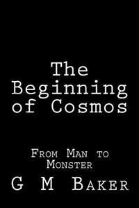 The Beginning of Cosmos: From Man to Monster
