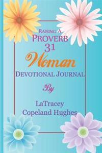 Raising a Proverb 31 Woman Devotional Journal