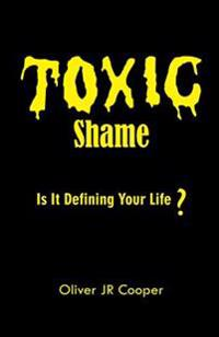 Toxic Shame: Is It Defining Your Life?