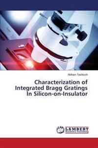 Characterization of Integrated Bragg Gratings in Silicon-On-Insulator