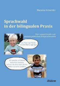 Sprachwahl in Der Bilingualen Praxis. Eine Langzeitstudie Zum Deutsch-Polnischen Erstspracherwerb