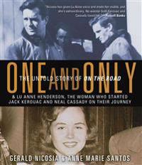 One and Only: The Untold Story of on the Road & Lu Anne Henderson, the Woman Who Started Jack Kerouac and Neal Cassady on Their Jour