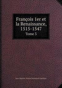 Francois 1er Et La Renaissance, 1515-1547 Tome 3