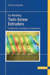 Co-Rotating Twin-Screw Extruders: Fundamentals, Technology, and Applications