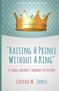 Raising a Prince Without a King: A Single Mother's Journey to Victory