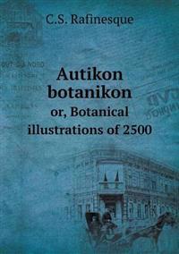 Autikon Botanikon Or, Botanical Illustrations of 2500
