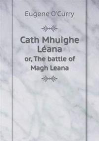 Cath Mhuighe Leana Or, the Battle of Magh Leana