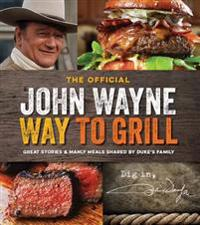 The John Wayne Way to Grill