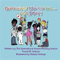 Growing Up to Be...Happy!