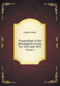 Proceedings of the Philological Society for 1852 and 1853 Volume 6
