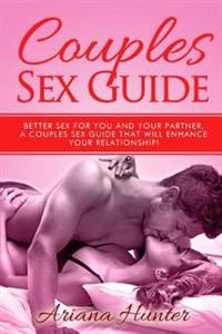 Couples Sex Guide: Better Sex for You and Your Partner. a Couples Sex Guide That Will Enhance Your Relationship!