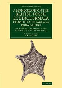 A Monograph on the British Fossil Echinodermata from the Cretaceous Formations