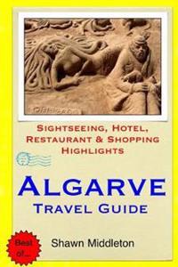 Algarve Travel Guide: .Sightseeing, Hotel, Restaurant & Shopping Highlight