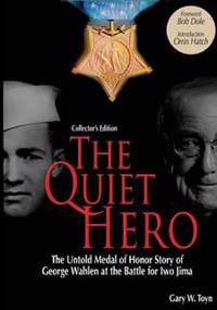 The Quiet Hero (Collectors Edition): The Untold Medal of Honor Story of George E. Wahlen at the Battle for Iwo Jima