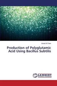 Production of Polyglutamic Acid Using Bacillus Subtilis