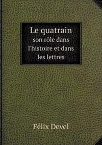 Le Quatrain Son Role Dans L'Histoire Et Dans Les Lettres
