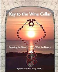 Key to the Wine Cellar: Savoring the Word with the Rosary