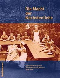 Die Macht Der Nachstenliebe: Einhundertfunfzig Jahre Innere Mission Und Diakonie 1848-1998