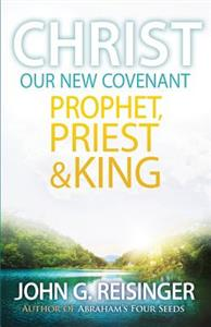 Christ, Our New Covenant Prophet, Priest and King