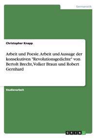 Arbeit Und Poesie. Arbeit Und Aussage Der Konsekutiven Revolutionsgedichte Von Bertolt Brecht, Volker Braun Und Robert Gernhard