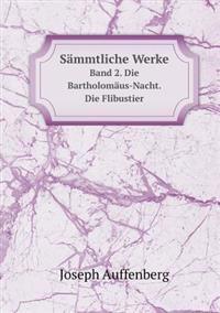 Sammtliche Werke Band 2. Die Bartholomaus-Nacht. Die Flibustier